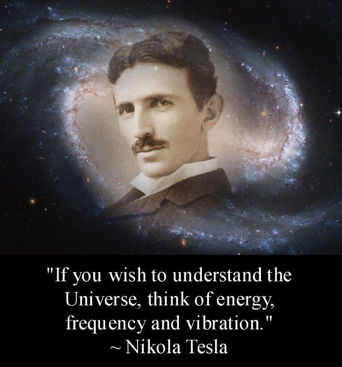 """If-you-wish-to-understand-the-Universe-think-of-energy-frequency-and-vibration.""-Nikola-Tesla Nikola Tesla Secret Methods for Generating FREE Electricity"