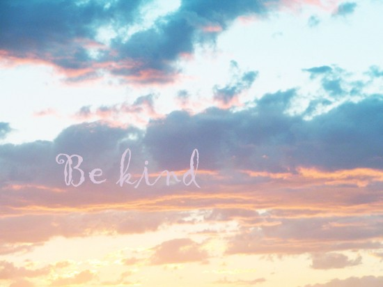 be-kind2-550x412 9 Tips To Restart Your Life