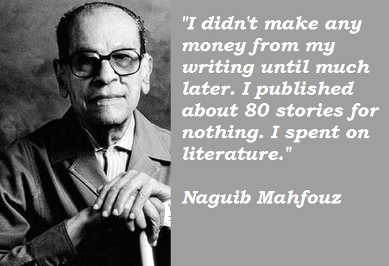 Naguib-Mahfouz-Quotes-5 Naguib Mahfouz Is The Only Arab Ever To Be Awarded The Nobel Prize For Literature