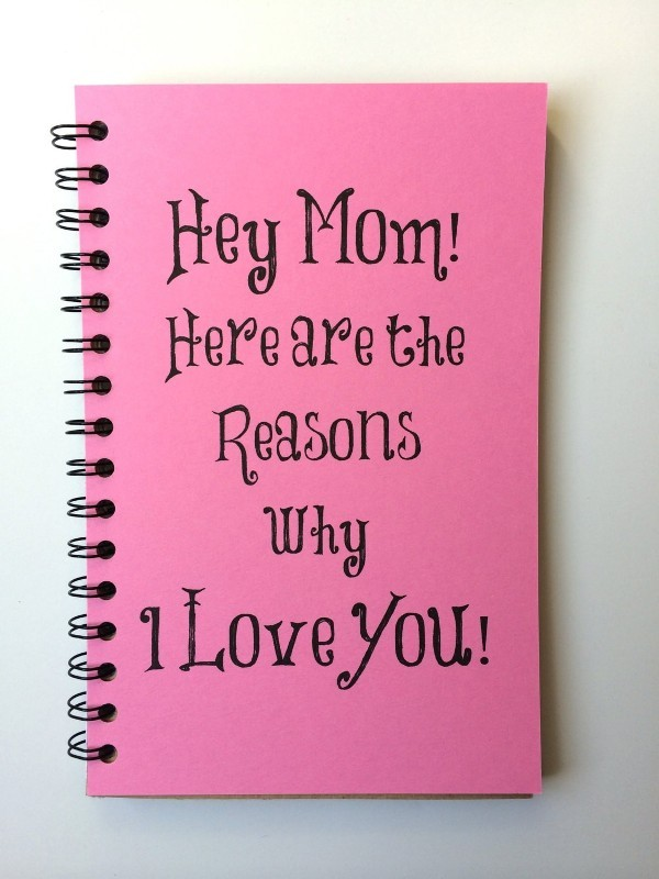 reasons-why-I-love-you-mom-notebook 35 Unexpected & Creative Handmade Mother's Day Gift Ideas
