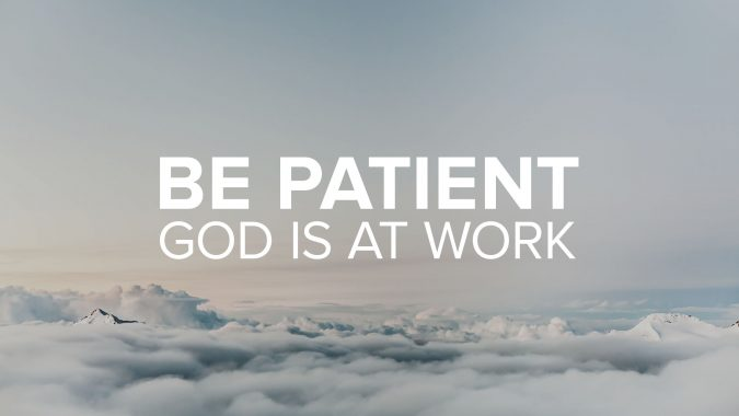 CCF_IMG_Be-Patient-God-Is-At-Work-2560x1440-bds-675x380 12 Tips To Prevent Job Search Depression
