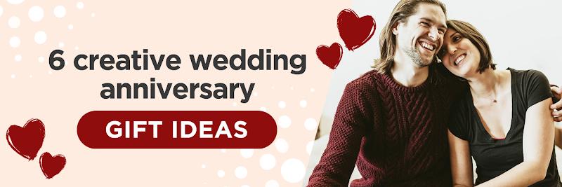 WEDDING-ANNIVrsary-gifts 6 Creative Wedding Anniversary Gift Ideas